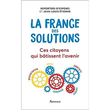 La France des solutions : Ces citoyens qui bâtissent l'avenir