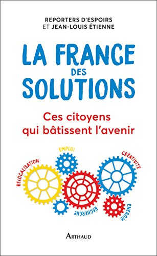 La France des solutions : Ces citoyens qui btissent l'avenir