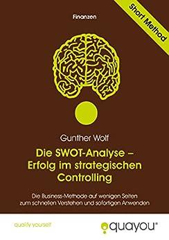 Die SWOT-Analyse - Erfolg im strategischen Controlling von [Wolf, Gunther]