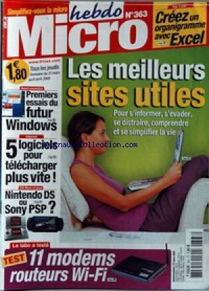 MICRO HEBDO [No 363] du 31/03/2005 - CREEZ UN ORGANIGRAMME AVEC EXCEL - LES MEILLEURS SITES UTILES - 1ERS ESSAIS DU FUTUR WINDOWS - 5 LOGICIELS POUR TELECHARGER PLUS VITE - NINTENDO DS OU SONY PSP - 11 MODEMS ROUTEURS WI-FI.