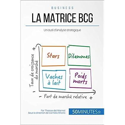 La matrice BCG: Un outil d'analyse stratégique (Gestion & Marketing t. 10)