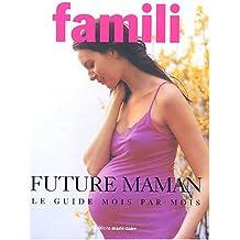 Future maman : Le guide mois par mois