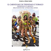 Il Carnevale di Trinidad e Tobago. Tradizioni e curiosità dell'evento più atteso dell'anno