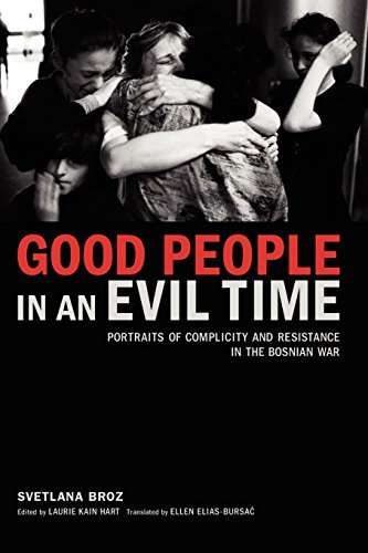 Good People in an Evil Time: Portraits of Complicity and Resistance in the Bosnian War by Svetlana Broz (2005-01-01)