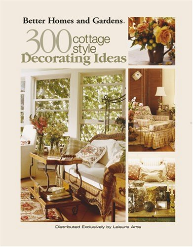 Better Homes and Gardens: 300 Cottage Style Decorating Ideas (Leisure Arts #3738)