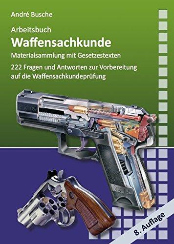 Arbeitsbuch Waffensachkunde: 222 Fragen und Antworten sowie die wichtigsten Gesetzestexte zur Vorbereitung auf die Waffensachkundeprüfung (Lehrbücher ... Einsatzplanung, Unternehmensgründung)
