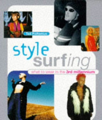 Style Surfing. : What to wear in the 3rd millennium par Ted Polhemus