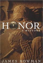 [( Honor: A History )] [by: James Bowman] [May-2007]