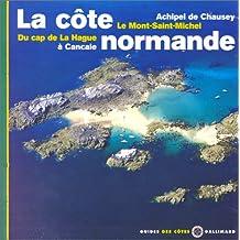 La Côte normande - Du cap de La Hague à Cancale, archipel de Chausey, le Mont-Saint-Michel