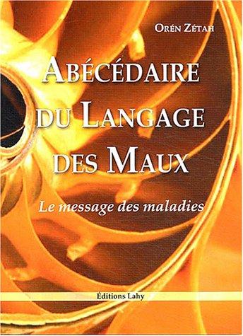 Abécédaire du langage des maux : Le message des maladies