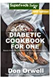 Diabetic Cookbook For One: Over 305 Diabetes Type-2 Quick & Easy Gluten Free Low Cholesterol Whole Foods Recipes full of Antioxidants & ... (Diabetic Natural Weight Loss Transformation)