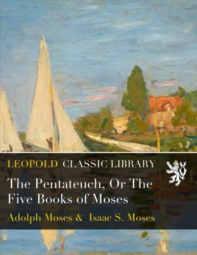 The Pentateuch, Or The Five Books of Moses por Adolph Moses