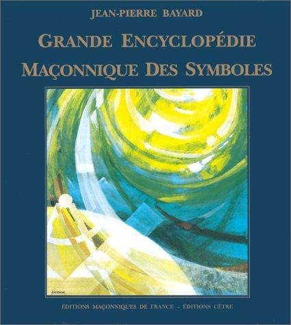 Grande encyclopédie maçonnique des symboles par Bayard