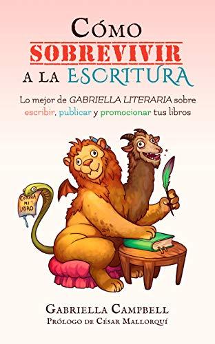 Cómo sobrevivir a la escritura: Lo mejor de Gabriella Literaria ...
