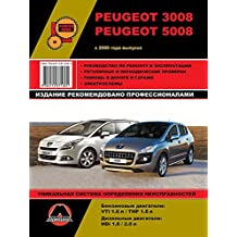 Repair manual for Peugeot 3008 / Peugeot 5008, cars from 2009: The book describes the repair, operation and maintenance of a car (English Edition)
