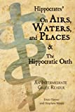 Hippocrates' On Airs, Waters, and Places and The Hippocratic Oath: An Intermediate Greek Reader: Greek text with Running Vocabulary and Commentary