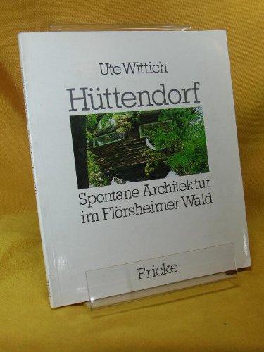 Hüttendorf. Spontane Architektur im Flörsheimer Wald.