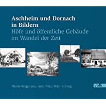 Aschheim und Dornach in Bildern: Höfe und öffentliche Gebäude im Wandel der Zeit