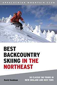 Best Backcountry Skiing in the Northeast: 50 Classic Ski Tours in New England and New York (English Edition) par [Goodman, David]