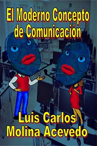 El Moderno Concepto de Comunicación por Luis Carlos Molina Acevedo