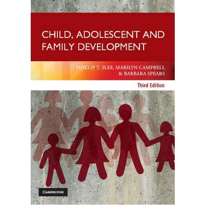 [(Child, Adolescent and Family Development)] [ By (author) Phillip T. Slee, By (author) Marilyn Campbell, By (author) Barbara Spears ] [September, 2012]