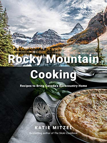 Rocky Mountain Cooking: Recipes to Bring Canada's Backcountry Home (English Edition)