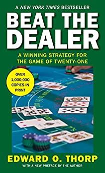 Beat the Dealer: A Winning Strategy for the Game of Twenty-One by [Thorp, Edward O.]