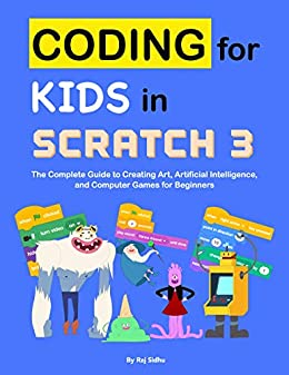 Coding for Kids in Scratch 3: The Complete Guide to Creating Art, Artificial Intelligence, and Computer Games for Beginners (English Edition) par [Sidhu, Raj]