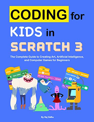Coding for Kids in Scratch 3: The Complete Guide to Creating Art, Artificial Intelligence, and Computer Games for Beginners (English Edition) por Raj Sidhu