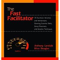 The Fast Facilitator: 76 Facilitator Activities and