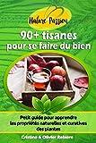 90+ tisanes pour se faire du bien: Petit guide pour apprendre les propriétés naturelles et curatives des plantes