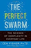 The Perfect Swarm: The Science of Complexity in Everyday Life by Len Fisher (2009-12-08) - Len Fisher