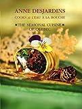 Anne Desjardins Cooks at L'Eau a la Bouche: The Seasonal Cuisine of Quebec by...