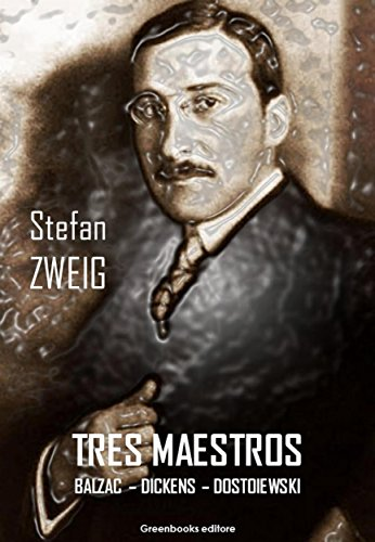 Tres Maestros: BALZAC – DICKENS – DOSTOIEWSKI por Stefan Zweig