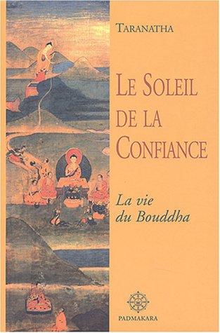 Le Soleil de la Confiance : La vie du Bouddha par Taranatha