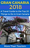 Gran Canaria 2018: A Travel Guide to the Top 20 Things to Do in Gran Canaria, Canary Islands, Spain: Best of Gran Canaria Travel Guide (English Edition)