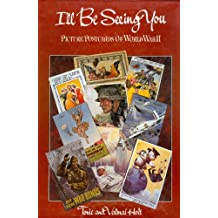 I'll be Seeing You: World War II through its picture postcards: Picture Postcards of World War II
