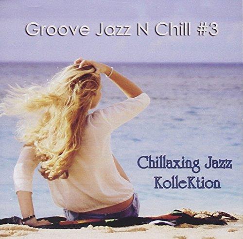 Groove Jazz N Chill #3 by Chillaxing Jazz Kollektion (2013-08-03) (2013 Kollektion)