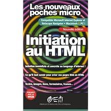 Initiation au HTML. Les nouveaux poches micro : comptabilité Microsoft Internet Explorer et Netscape Navigator, Macintosh et PC !