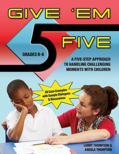 Give Em' Five: A Five Step Approach to Handling Challenging Moments with Children in Grades K-6 by Larry Thompson and Angela Thompson (2014-03-01)