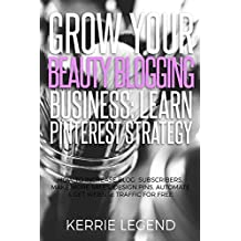 Grow Your Beauty Blogging Business: Learn Pinterest Strategy: How to Increase Blog Subscribers, Make More Sales, Design Pins, Automate & Get Website Traffic for Free (English Edition)
