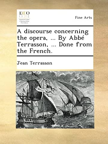Jean Terrasson - A discourse concerning the opera, ... By