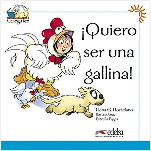 Colega lee 1 - 3 quiero ser una gallina (Lecturas - Niños - Colega Lee - Nivel A1)