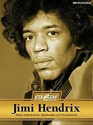 Jimi Hendrix. Seine Instrumente, Spielweise und Studiotricks. Guitar Heroes