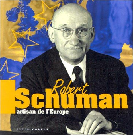 Robert schuman : artisan de l'europe par Collectif
