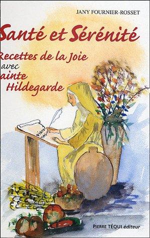 Santé et sérénité : Tome 2, Recettes de la joie avec Sainte Hildegarde