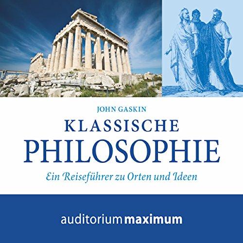 Klassische Philosophie: Ein Reiseführer zu Orten und Ideen