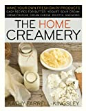 The Home Creamery: Make Your Own Fresh Dairy Products, Easy Recipes for Butter
