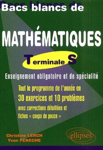 Bacs Blancs de Mathématiques, Terminale S (obligatoire et spécialité) : Une sélection de 10 sujets des années antérieures corrigés détaillés et fiches coup de pouce