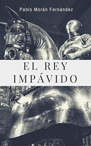 El Rey Impávido por Pablo Morán Fernández